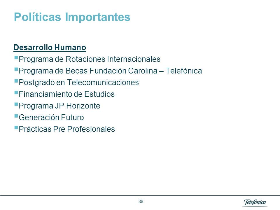 Área: Lorem ipsum Razón Social: Telefónica Políticas Importantes Desarrollo Humano Programa de Rotaciones Internacionales Programa de Becas Fundación