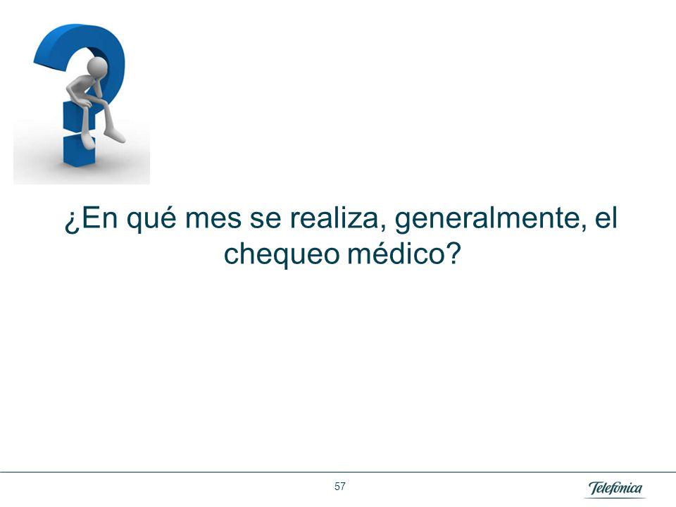 Área: Lorem ipsum Razón Social: Telefónica ¿En qué mes se realiza, generalmente, el chequeo médico? 57