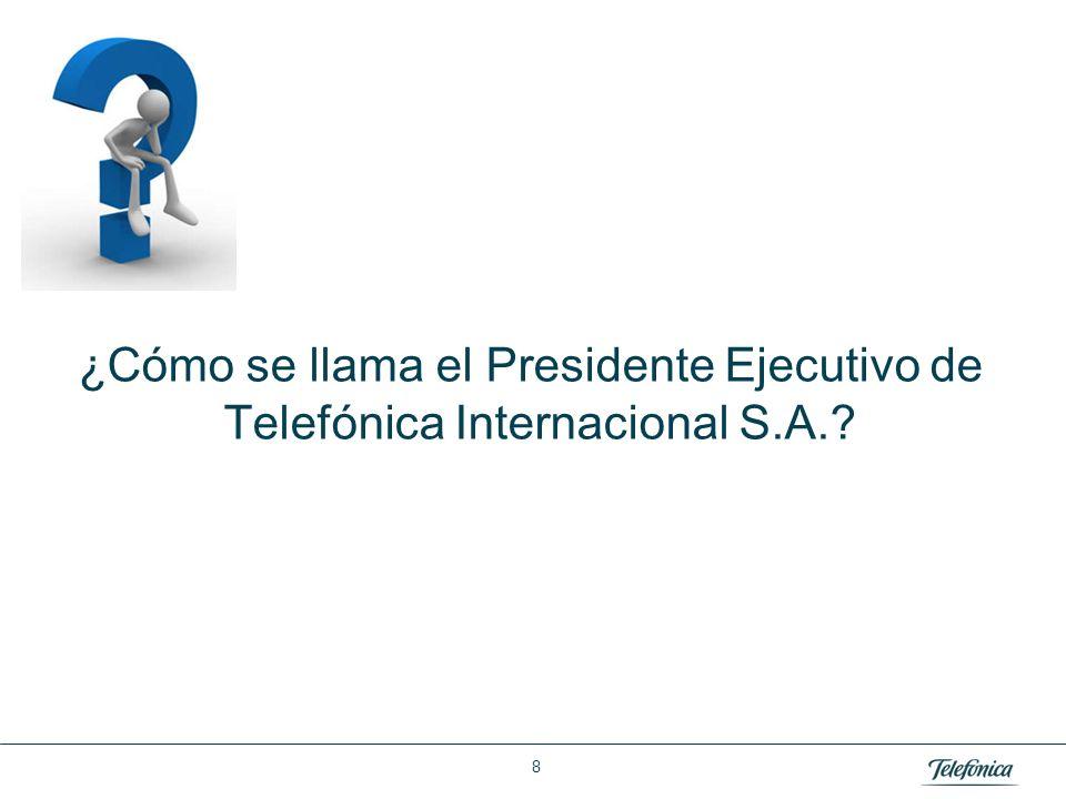 Área: Lorem ipsum Razón Social: Telefónica ¿Cómo se llama el Presidente Ejecutivo de Telefónica Internacional S.A.? 8