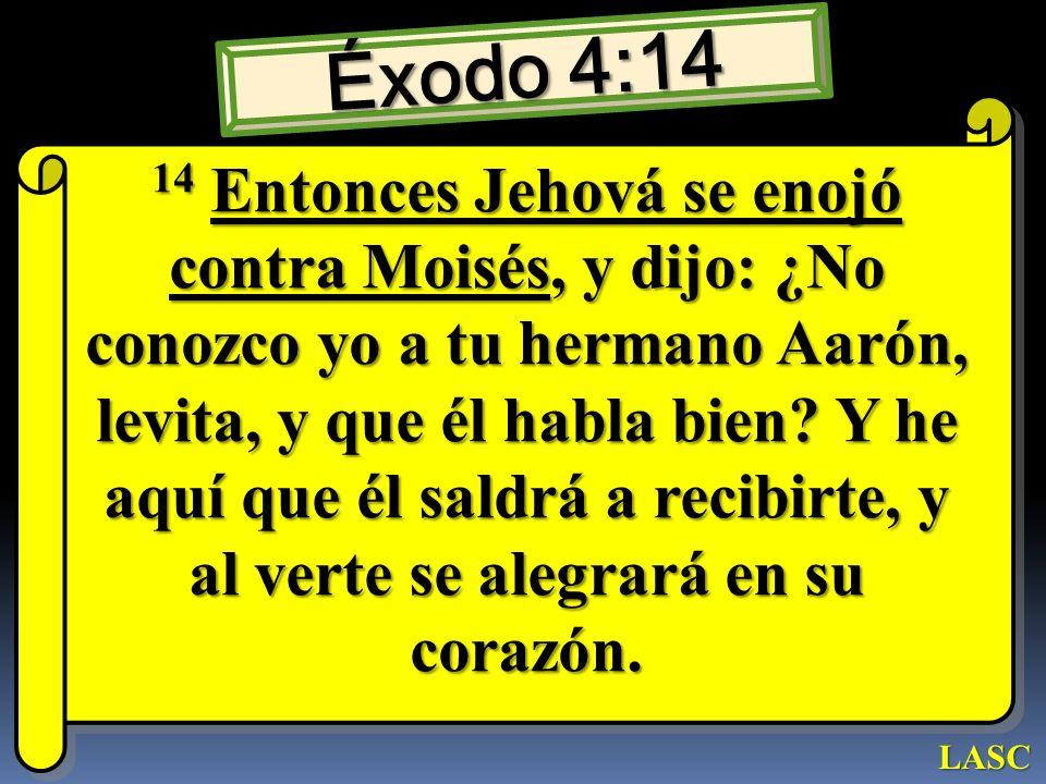 Éxodo 4:14 14 Entonces Jehová se enojó contra Moisés, y dijo: ¿No conozco yo a tu hermano Aarón, levita, y que él habla bien? Y he aquí que él saldrá