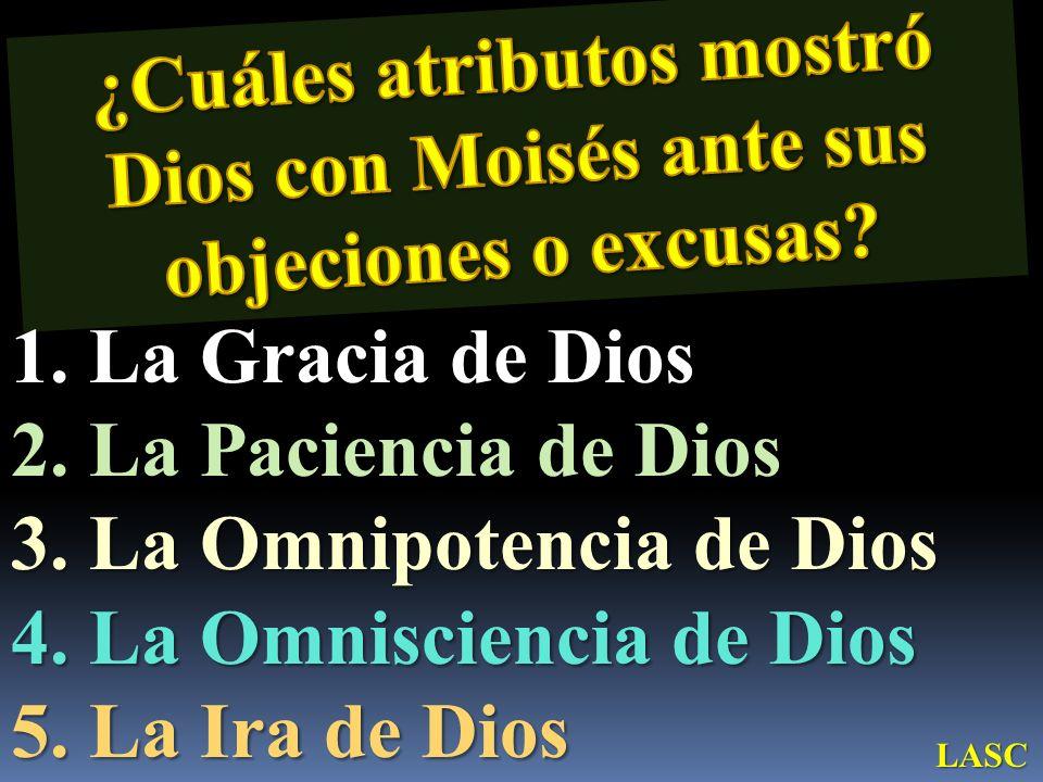 1. La Gracia de Dios 2. La Paciencia de Dios 3. La Omnipotencia de Dios 4. La Omnisciencia de Dios 5. La Ira de Dios LASC
