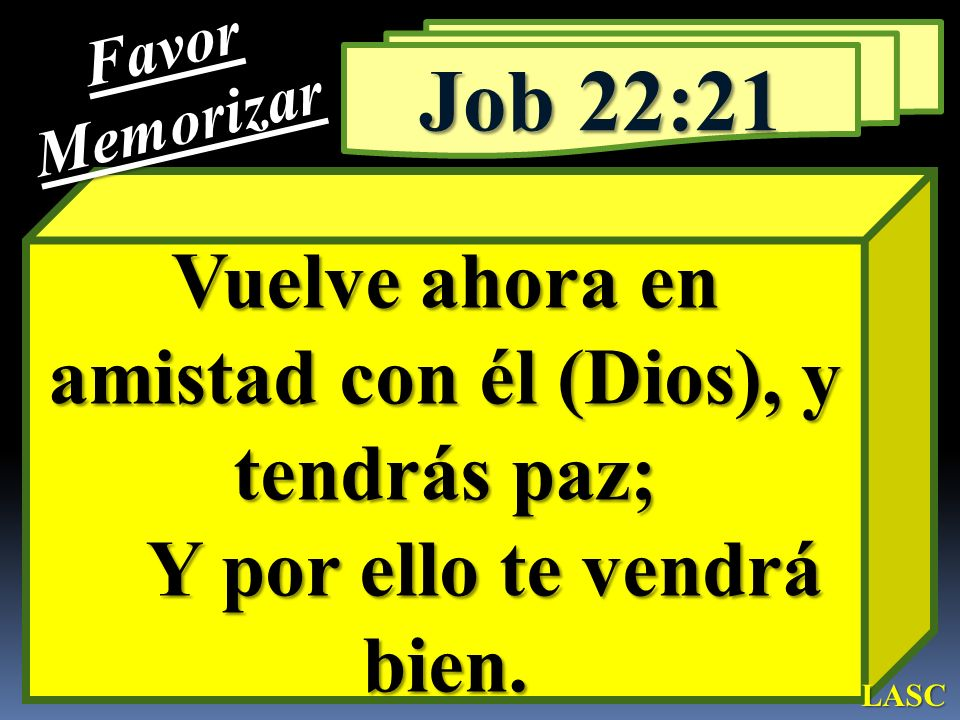 Vuelve ahora en amistad con él (Dios), y tendrás paz; Y por ello te vendrá bien. Job 22:21 FavorMemorizar LASC
