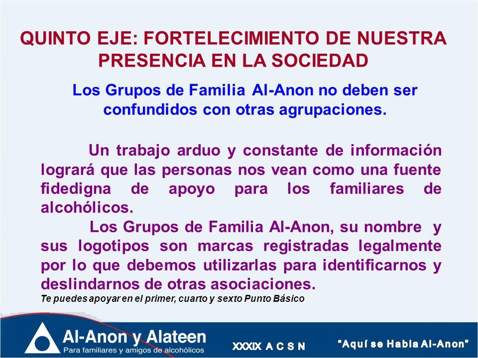 QUINTO EJE: FORTELECIMIENTO DE NUESTRA PRESENCIA EN LA SOCIEDAD Los Grupos de Familia Al-Anon no deben ser confundidos con otras agrupaciones. Un trab
