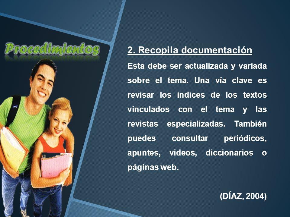 2.Recopila documentación Esta debe ser actualizada y variada sobre el tema.