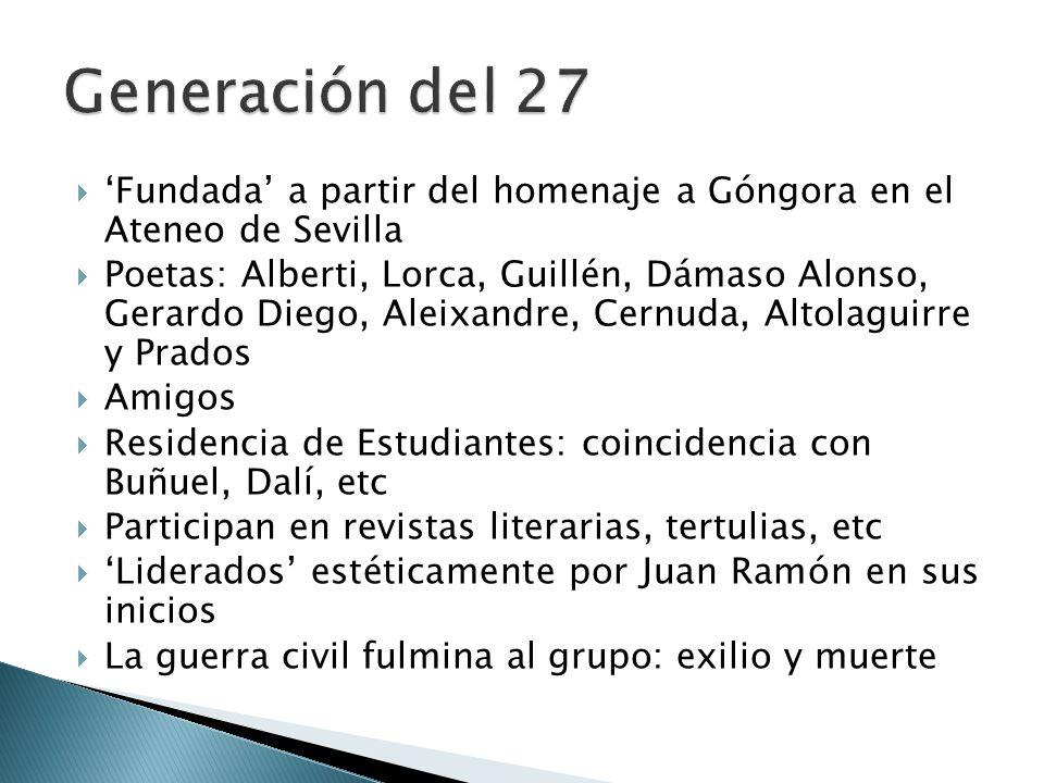 Fundada a partir del homenaje a Góngora en el Ateneo de Sevilla Poetas: Alberti, Lorca, Guillén, Dámaso Alonso, Gerardo Diego, Aleixandre, Cernuda, Al