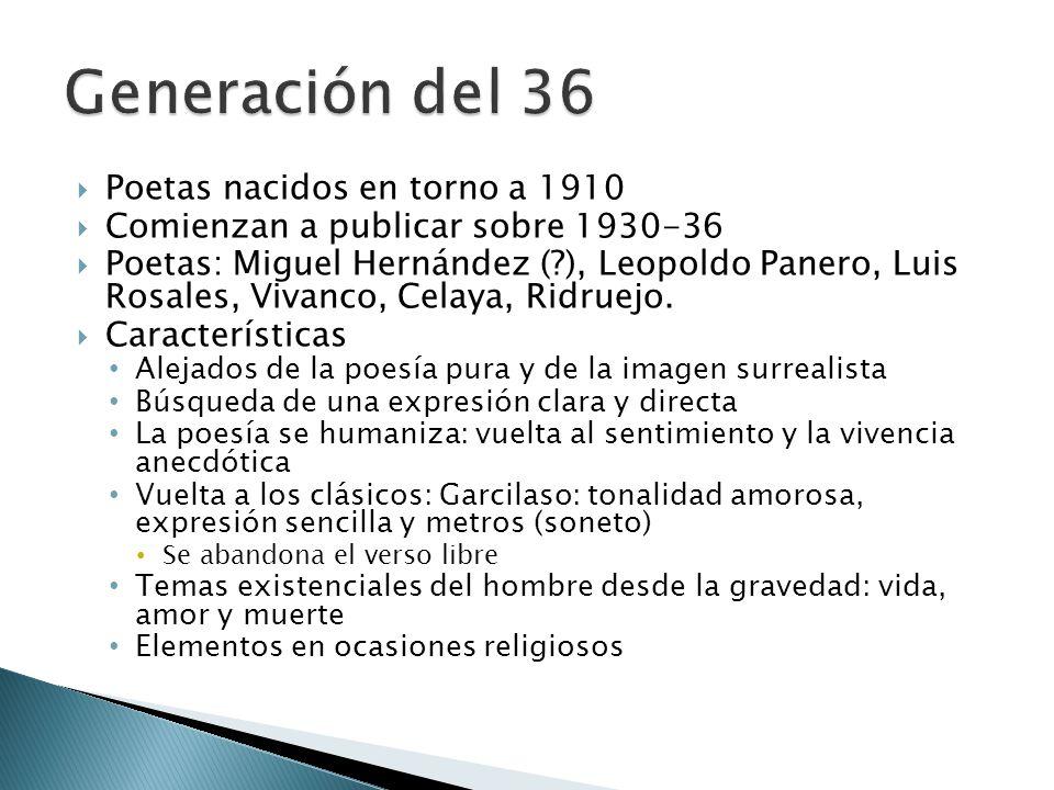 Poetas nacidos en torno a 1910 Comienzan a publicar sobre 1930-36 Poetas: Miguel Hernández (?), Leopoldo Panero, Luis Rosales, Vivanco, Celaya, Ridrue