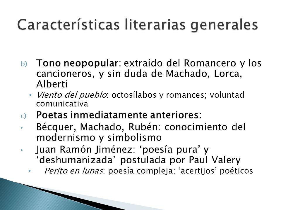 b) Tono neopopular: extraído del Romancero y los cancioneros, y sin duda de Machado, Lorca, Alberti Viento del pueblo: octosílabos y romances; volunta