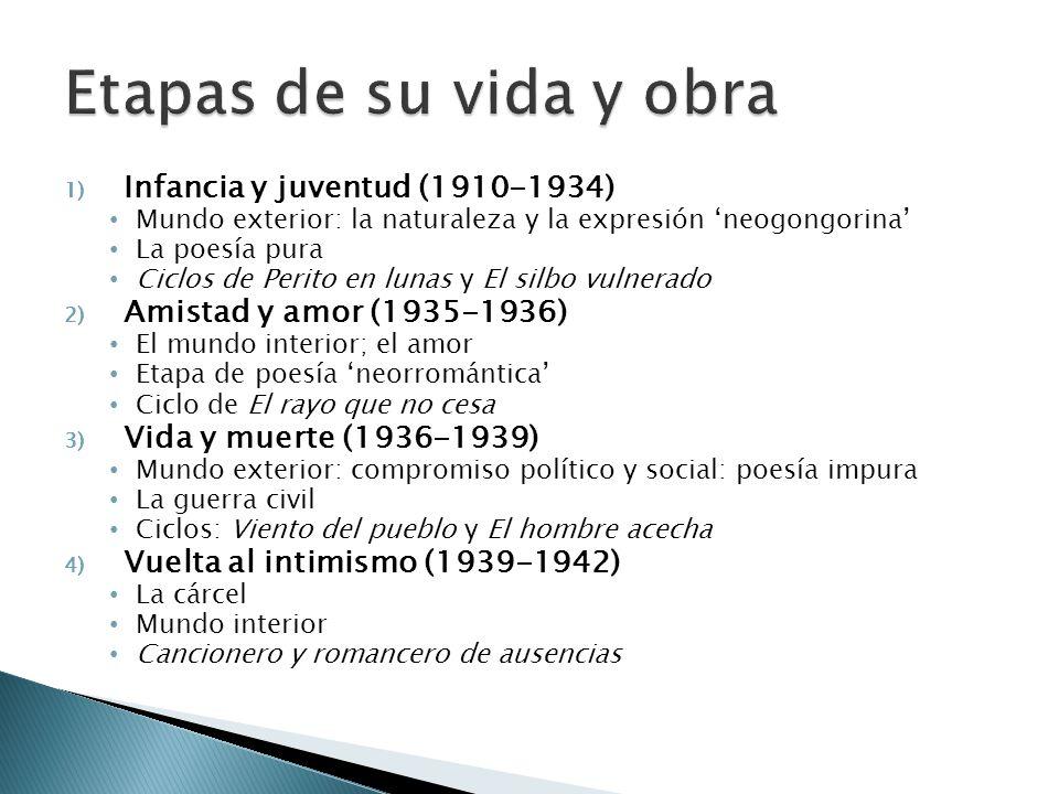 1) Infancia y juventud (1910-1934) Mundo exterior: la naturaleza y la expresión neogongorina La poesía pura Ciclos de Perito en lunas y El silbo vulne