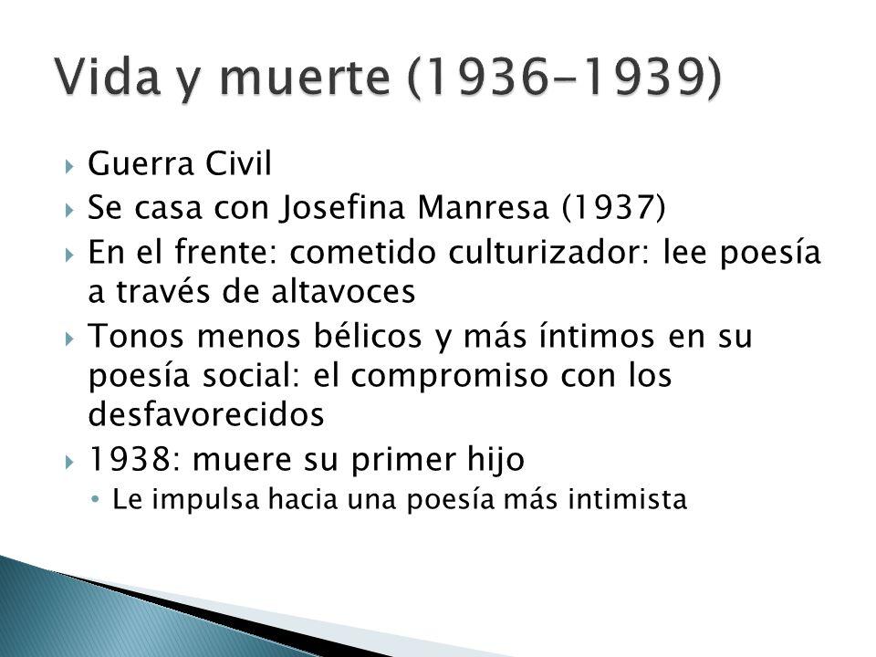 Guerra Civil Se casa con Josefina Manresa (1937) En el frente: cometido culturizador: lee poesía a través de altavoces Tonos menos bélicos y más íntim