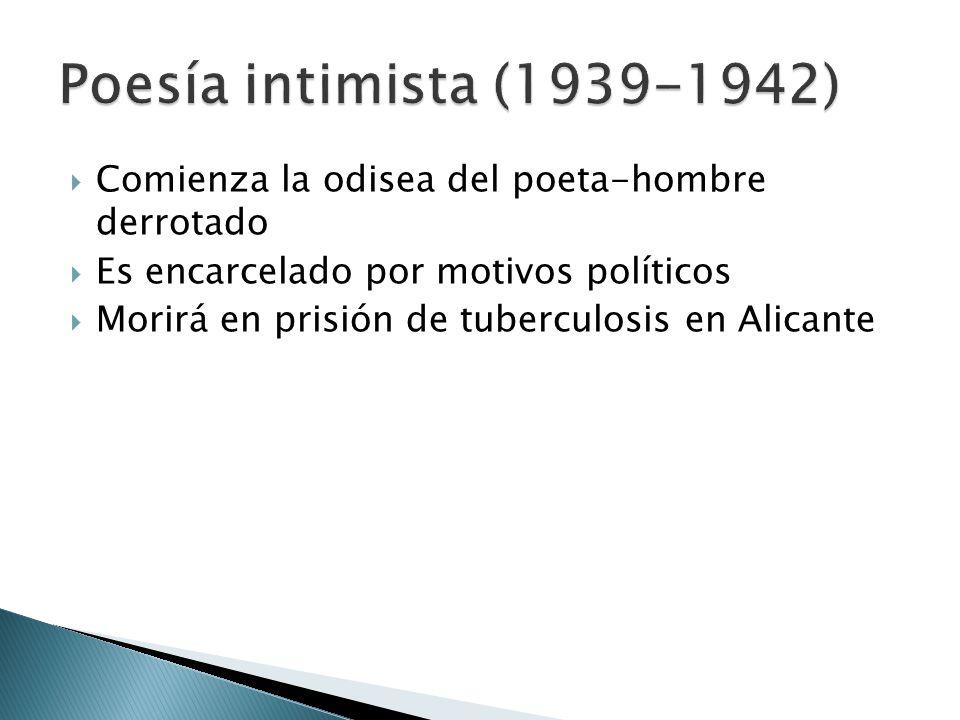 Comienza la odisea del poeta-hombre derrotado Es encarcelado por motivos políticos Morirá en prisión de tuberculosis en Alicante