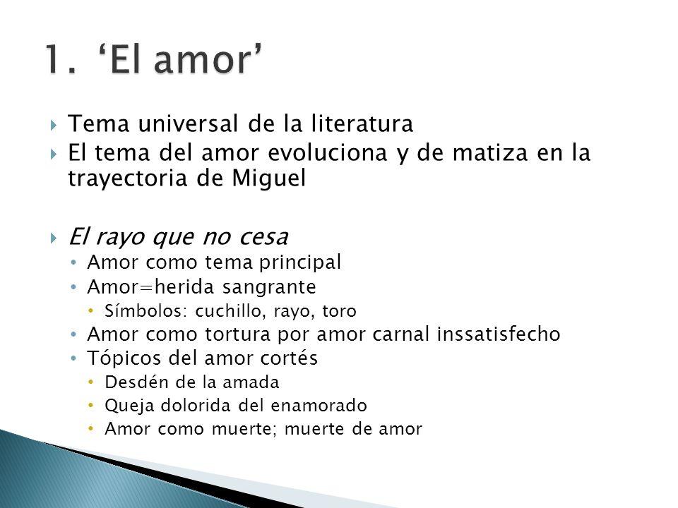 Tema universal de la literatura El tema del amor evoluciona y de matiza en la trayectoria de Miguel El rayo que no cesa Amor como tema principal Amor=