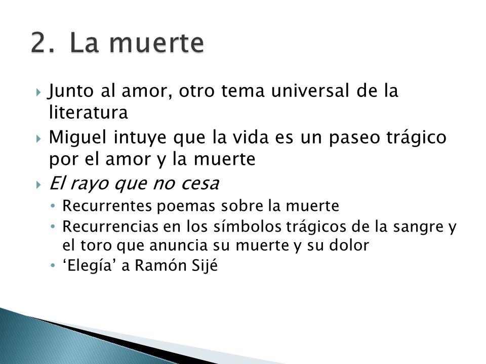 Junto al amor, otro tema universal de la literatura Miguel intuye que la vida es un paseo trágico por el amor y la muerte El rayo que no cesa Recurren