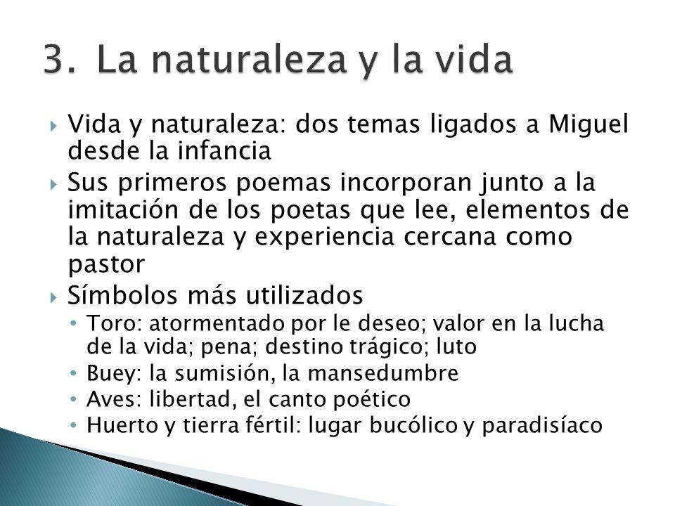 Vida y naturaleza: dos temas ligados a Miguel desde la infancia Sus primeros poemas incorporan junto a la imitación de los poetas que lee, elementos d