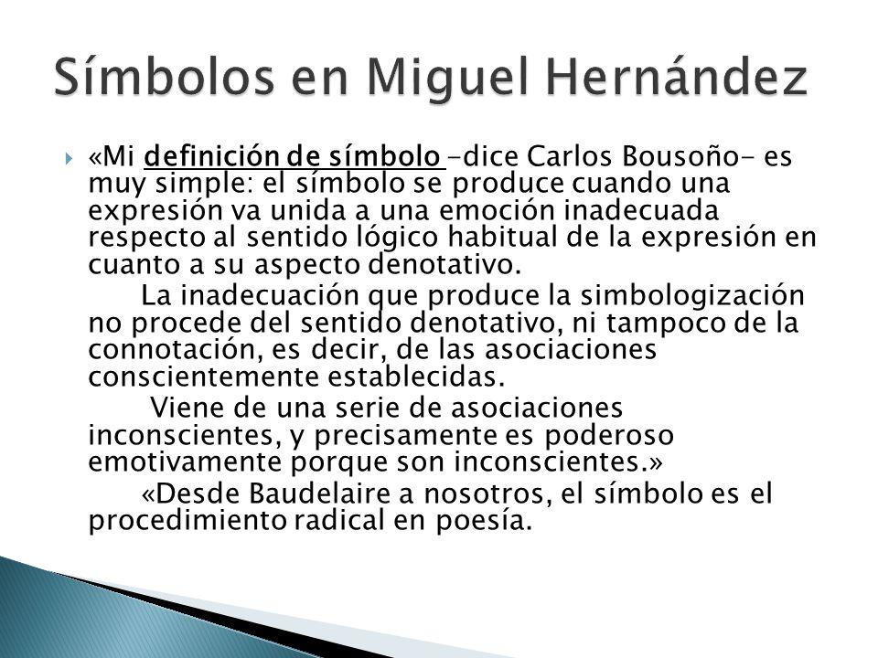 «Mi definición de símbolo -dice Carlos Bousoño- es muy simple: el símbolo se produce cuando una expresión va unida a una emoción inadecuada respecto a