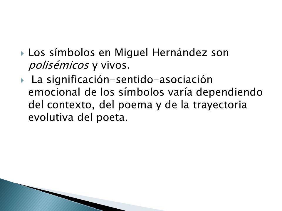 Los símbolos en Miguel Hernández son polisémicos y vivos. La significación-sentido-asociación emocional de los símbolos varía dependiendo del contexto