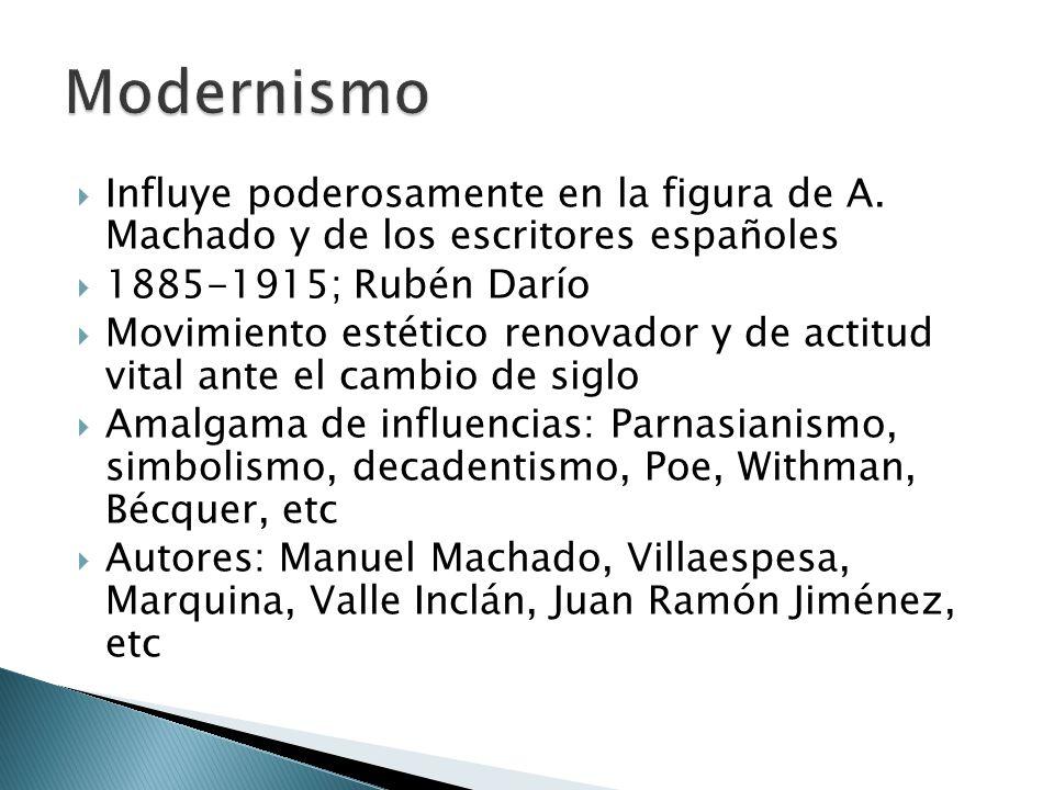 Influye poderosamente en la figura de A. Machado y de los escritores españoles 1885-1915; Rubén Darío Movimiento estético renovador y de actitud vital