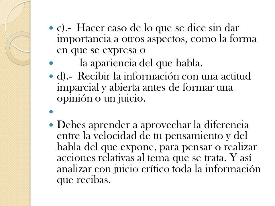 c).- Hacer caso de lo que se dice sin dar importancia a otros aspectos, como la forma en que se expresa o la apariencia del que habla.
