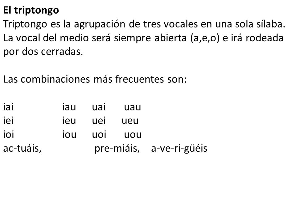 El triptongo Triptongo es la agrupación de tres vocales en una sola sílaba.