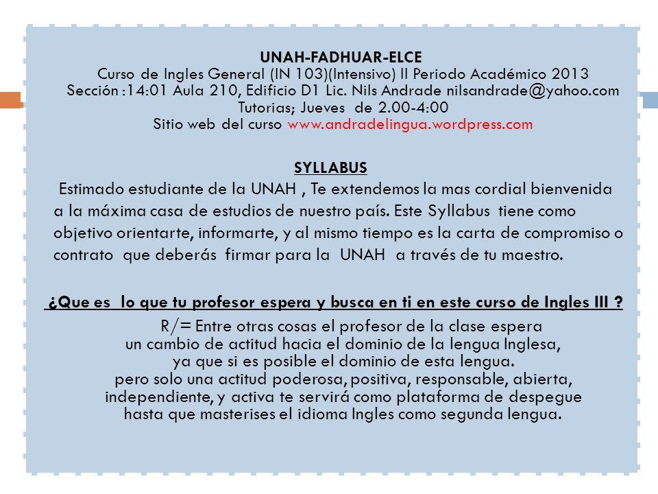 UNAH-FADHUAR-ELCE Curso de Ingles General (IN 103)(Intensivo) II Periodo Académico 2013 Sección :14:01 Aula 210, Edificio D1 Lic.