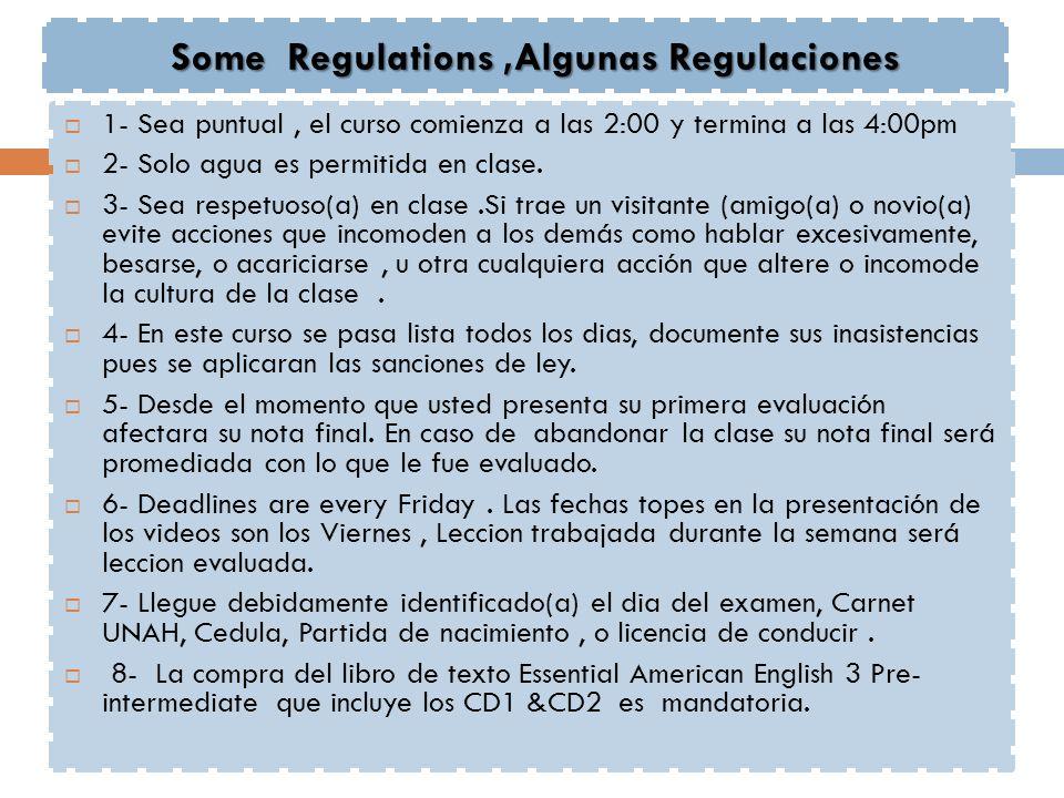 Some Regulations,Algunas Regulaciones 1- Sea puntual, el curso comienza a las 2:00 y termina a las 4:00pm 2- Solo agua es permitida en clase.