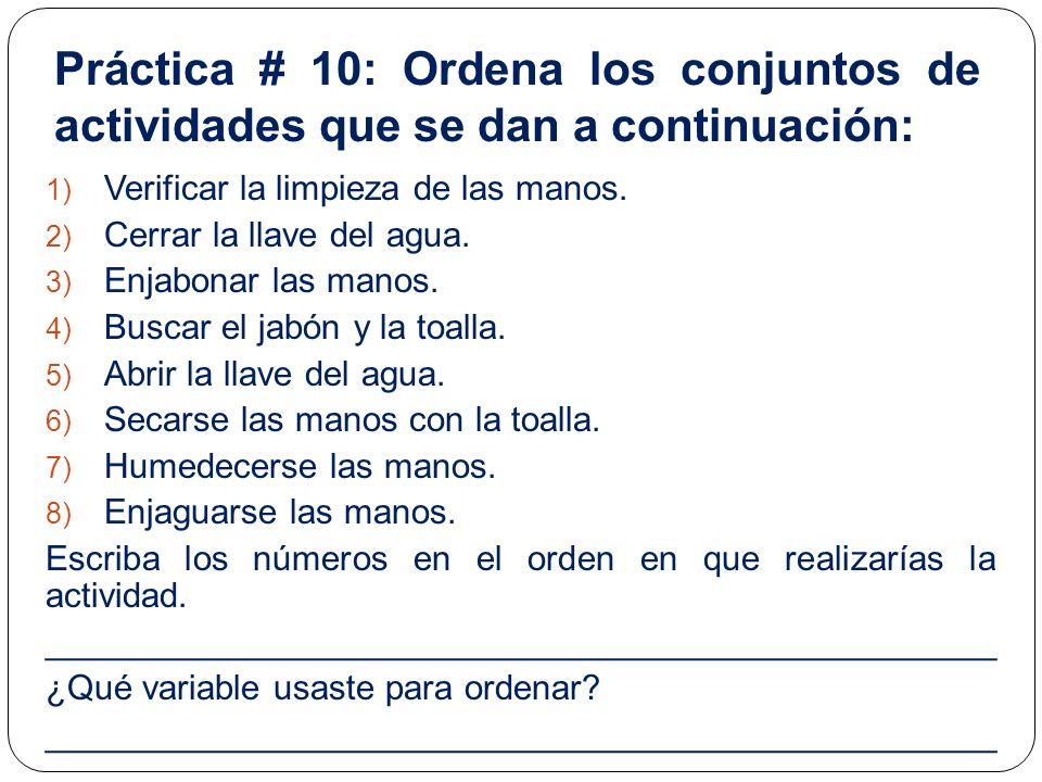 Práctica # 10: Ordena los conjuntos de actividades que se dan a continuación: 1) Verificar la limpieza de las manos. 2) Cerrar la llave del agua. 3) E
