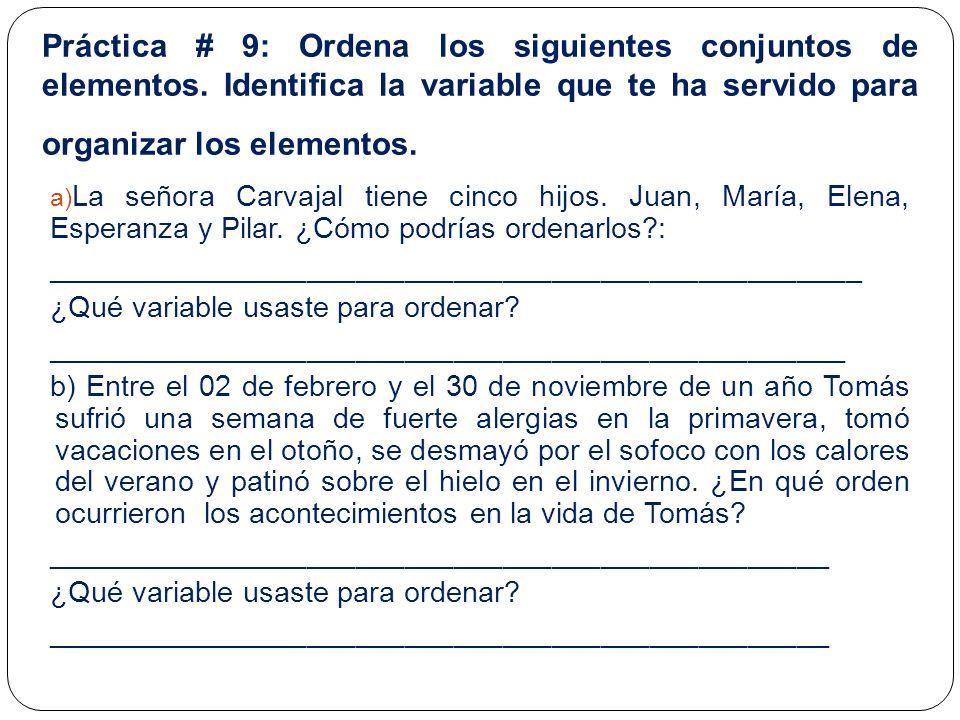 Práctica # 9: Ordena los siguientes conjuntos de elementos. Identifica la variable que te ha servido para organizar los elementos. a) La señora Carvaj