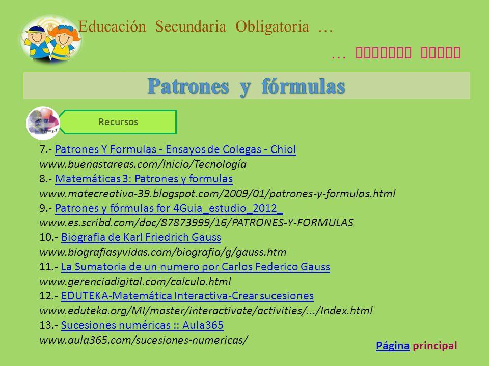 Educación Secundaria Obligatoria … … Segundo Ciclo 1.- Patrones y formulas - matemáticasPatrones y formulas - matemáticas www.matematicas.metroblog.com/patrones_y_formulas 2.- Patrones y formulas.