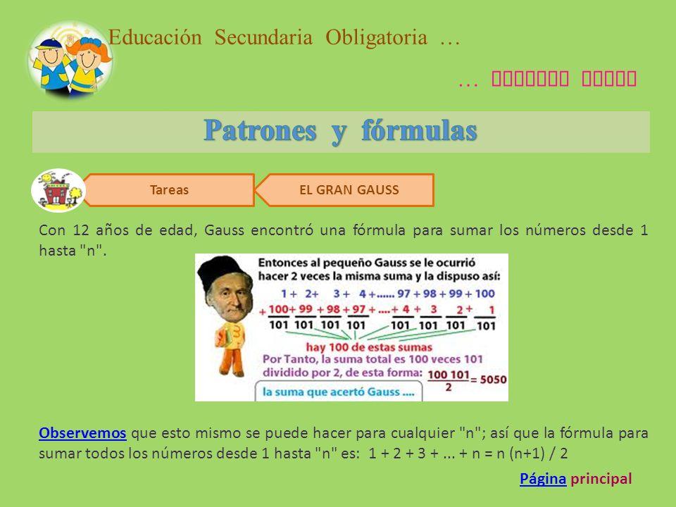 Educación Secundaria Obligatoria … … Segundo Ciclo Tareas EL GRAN GAUSS Con 12 años de edad, Gauss encontró una fórmula para sumar los números desde 1 hasta n .