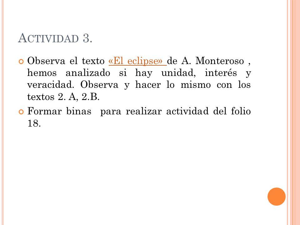 A CTIVIDAD 3. Observa el texto «El eclipse» de A. Monteroso, hemos analizado si hay unidad, interés y veracidad. Observa y hacer lo mismo con los text