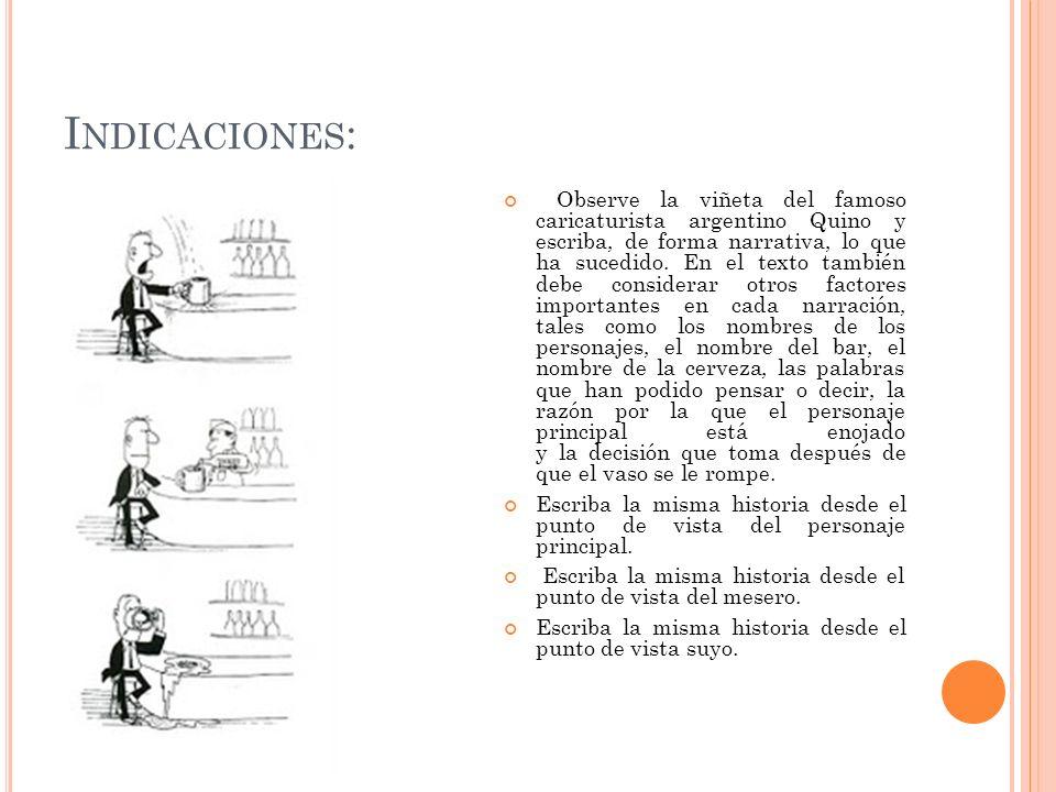 I NDICACIONES : Observe la viñeta del famoso caricaturista argentino Quino y escriba, de forma narrativa, lo que ha sucedido. En el texto también debe