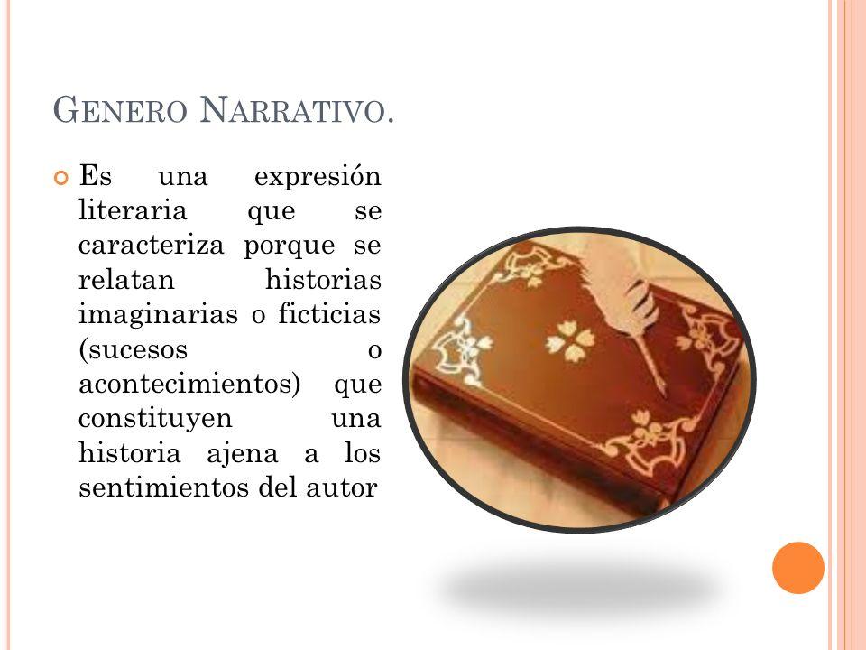 G ENERO N ARRATIVO. Es una expresión literaria que se caracteriza porque se relatan historias imaginarias o ficticias (sucesos o acontecimientos) que