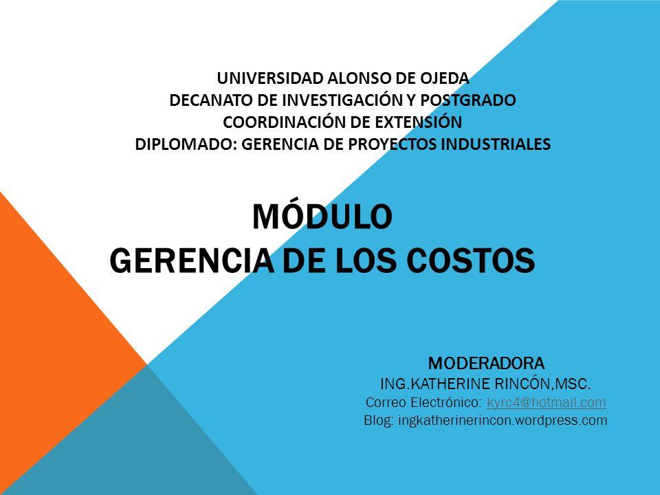 MÓDULO GERENCIA DE LOS COSTOS UNIVERSIDAD ALONSO DE OJEDA DECANATO DE INVESTIGACIÓN Y POSTGRADO COORDINACIÓN DE EXTENSIÓN DIPLOMADO: GERENCIA DE PROYE