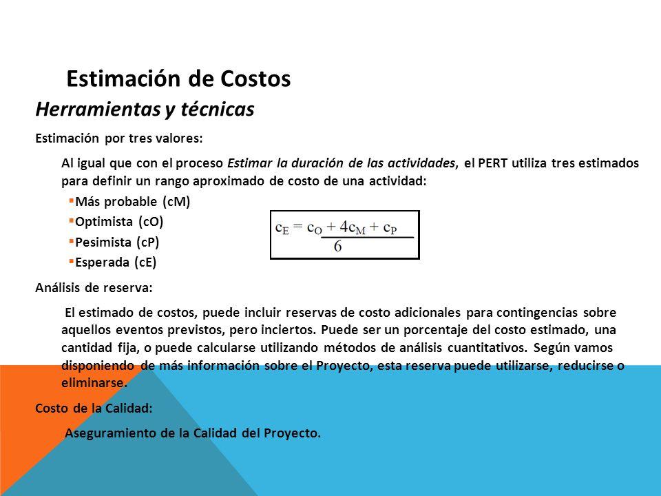 Herramientas y técnicas Estimación por tres valores: Al igual que con el proceso Estimar la duración de las actividades, el PERT utiliza tres estimado