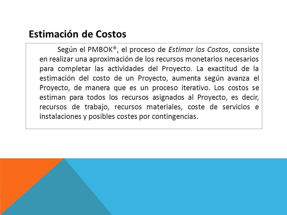 Según el PMBOK®, el proceso de Estimar los Costos, consiste en realizar una aproximación de los recursos monetarios necesarios para completar las acti