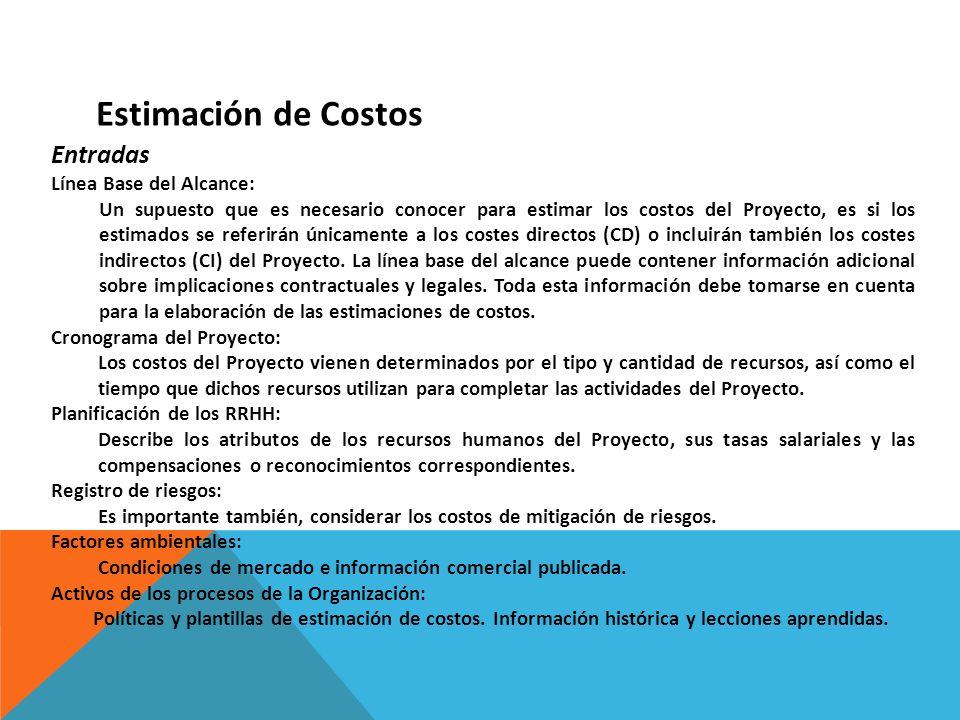 Entradas Línea Base del Alcance: Un supuesto que es necesario conocer para estimar los costos del Proyecto, es si los estimados se referirán únicament