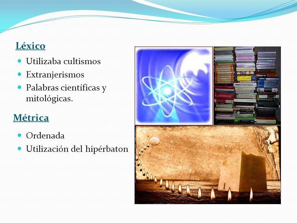 Léxico Métrica Utilizaba cultismos Extranjerismos Palabras científicas y mitológicas. Ordenada Utilización del hipérbaton