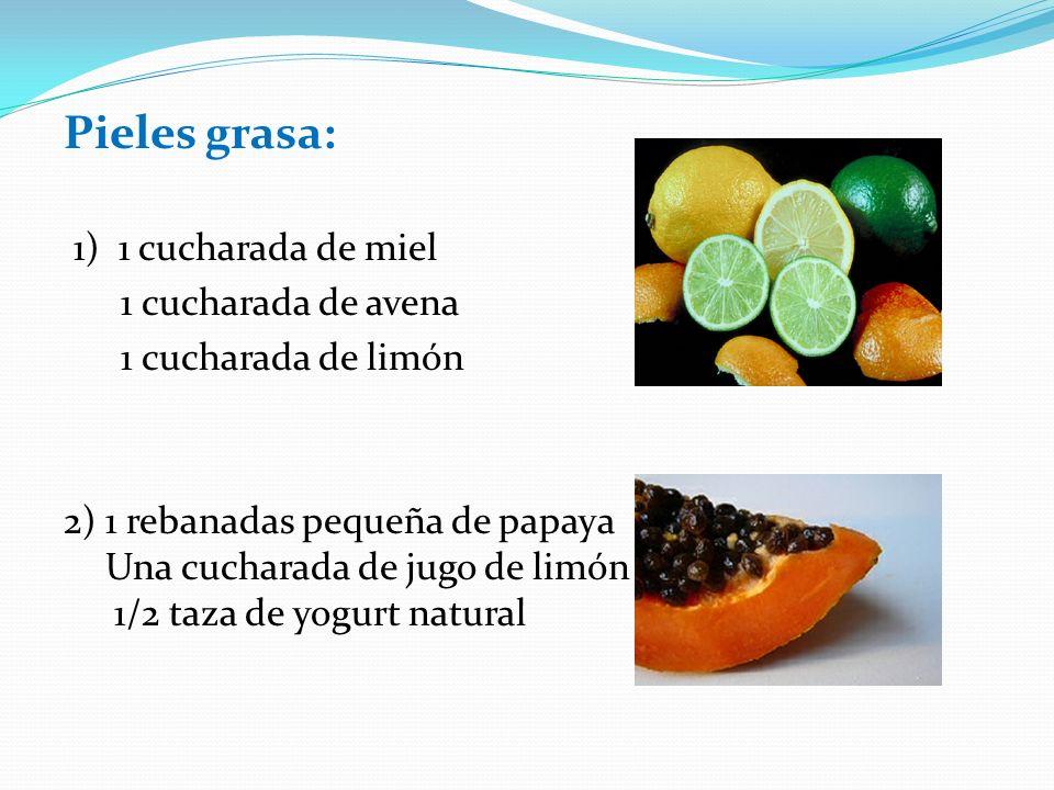 Pieles grasa: 1) 1 cucharada de miel 1 cucharada de avena 1 cucharada de limón 2) 1 rebanadas pequeña de papaya Una cucharada de jugo de limón 1/2 taz