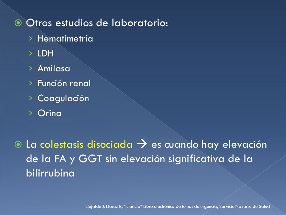 Otros estudios de laboratorio: Hematimetría LDH Amilasa Función renal Coagulación Orina La colestasis disociada es cuando hay elevación de la FA y GGT