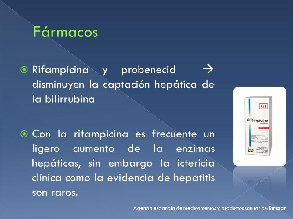 Rifampicina y probenecid disminuyen la captación hepática de la bilirrubina Con la rifampicina es frecuente un ligero aumento de la enzimas hepáticas,