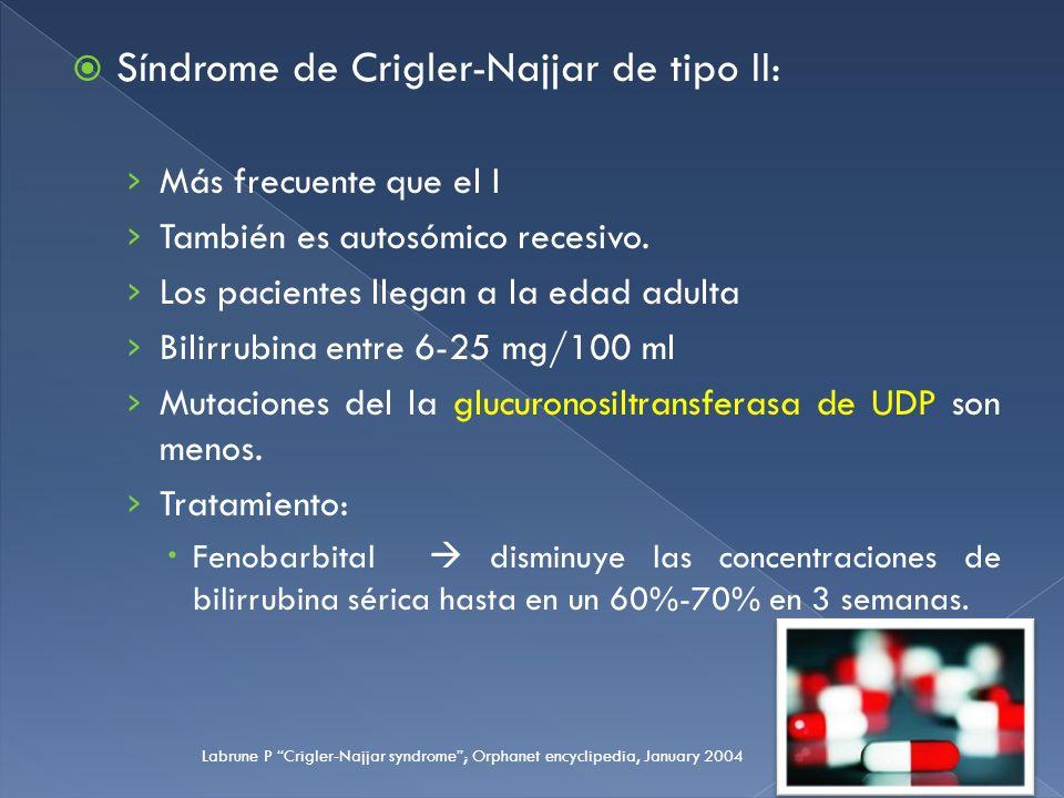 Síndrome de Crigler-Najjar de tipo II: Más frecuente que el I También es autosómico recesivo. Los pacientes llegan a la edad adulta Bilirrubina entre