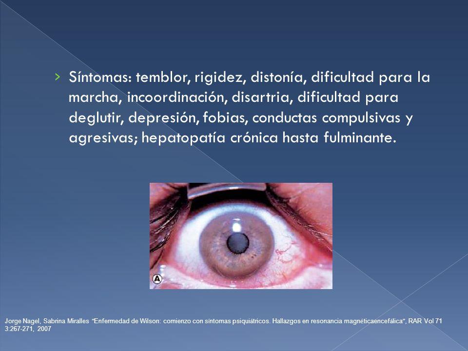 Síntomas: temblor, rigidez, distonía, dificultad para la marcha, incoordinación, disartria, dificultad para deglutir, depresión, fobias, conductas com