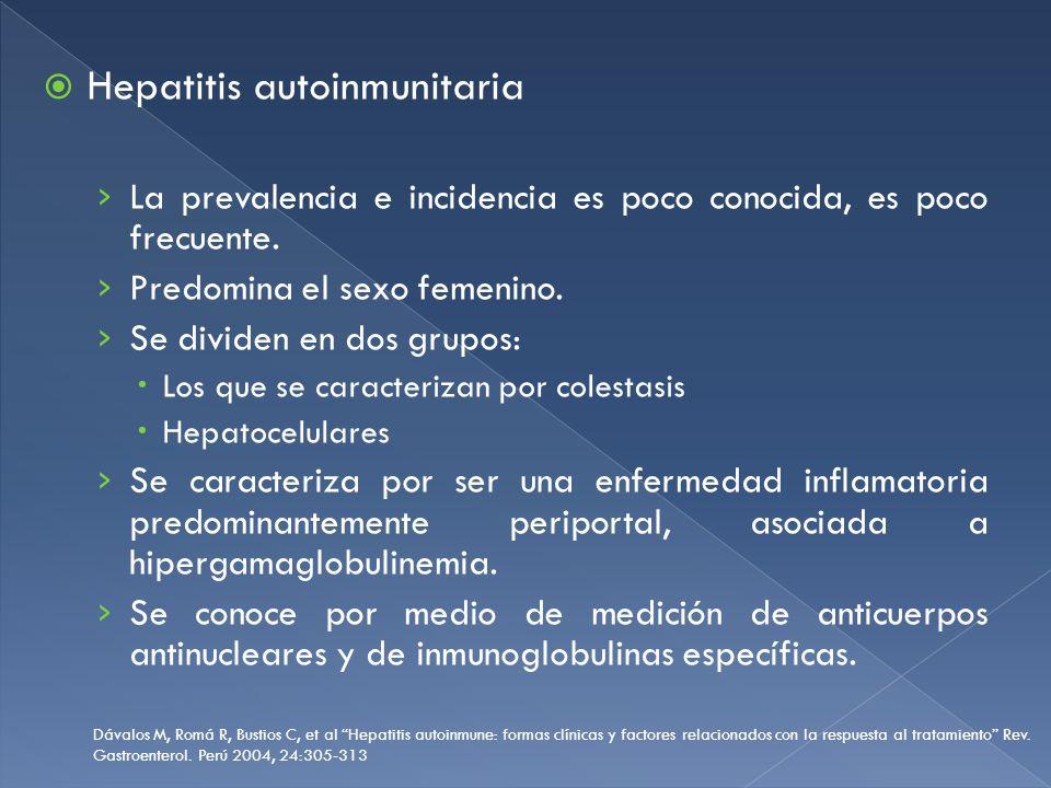 Hepatitis autoinmunitaria La prevalencia e incidencia es poco conocida, es poco frecuente. Predomina el sexo femenino. Se dividen en dos grupos: Los q