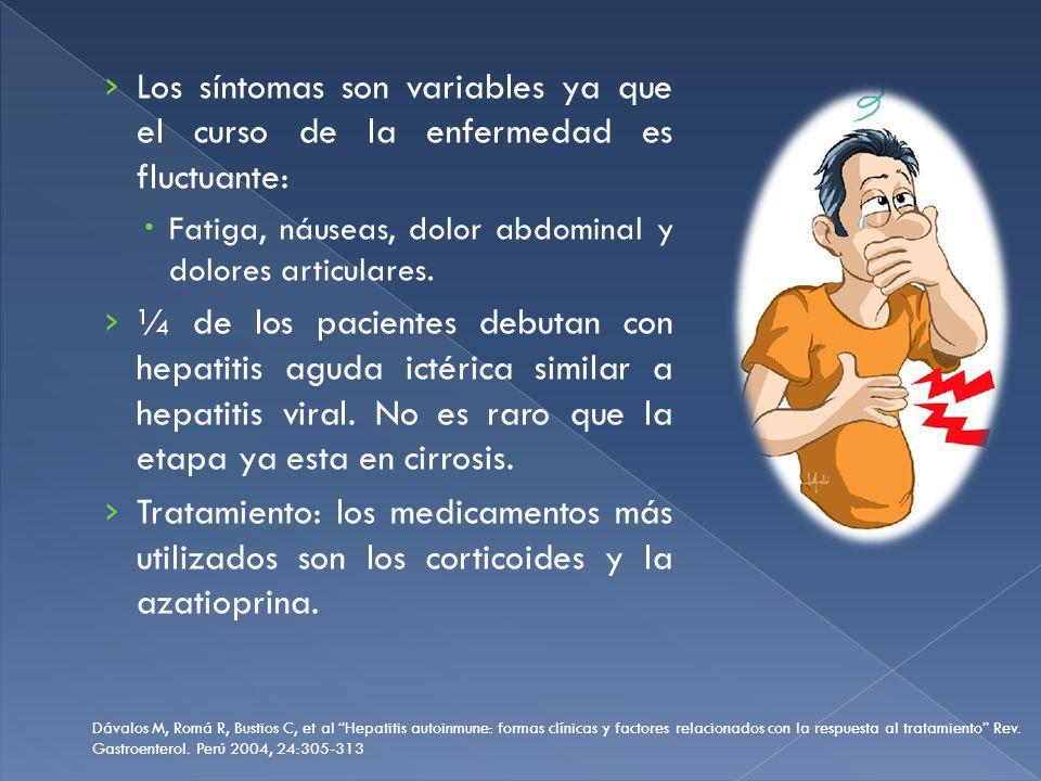 Los síntomas son variables ya que el curso de la enfermedad es fluctuante: Fatiga, náuseas, dolor abdominal y dolores articulares. ¼ de los pacientes