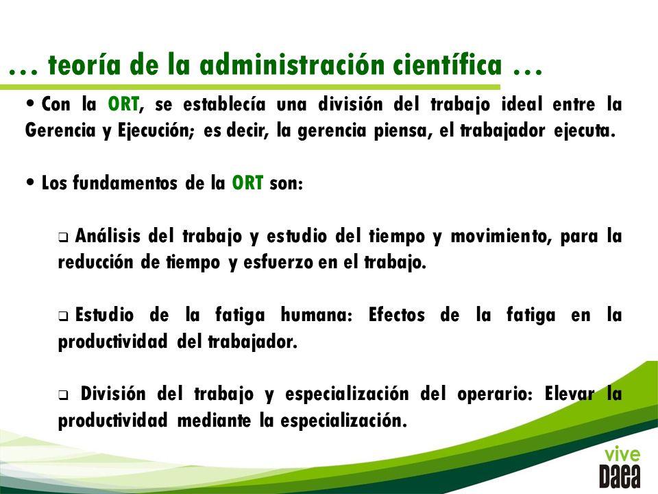 … teoría de la administración científica … Con la ORT, se establecía una división del trabajo ideal entre la Gerencia y Ejecución; es decir, la gerencia piensa, el trabajador ejecuta.