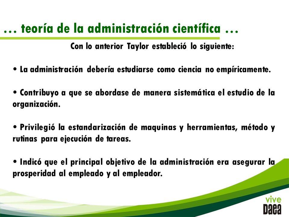 Con lo anterior Taylor estableció lo siguiente: La administración debería estudiarse como ciencia no empíricamente.