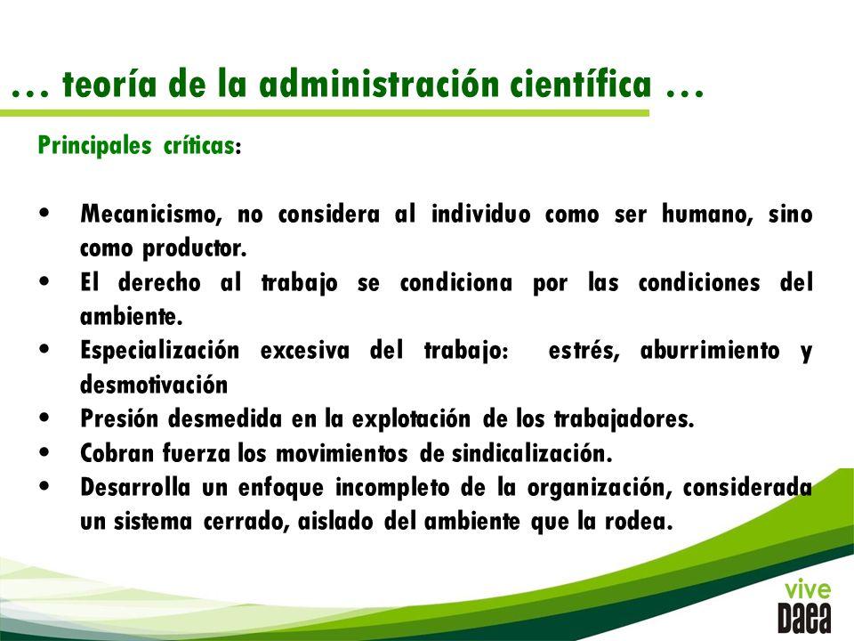 … teoría de la administración científica … Principales críticas: Mecanicismo, no considera al individuo como ser humano, sino como productor.