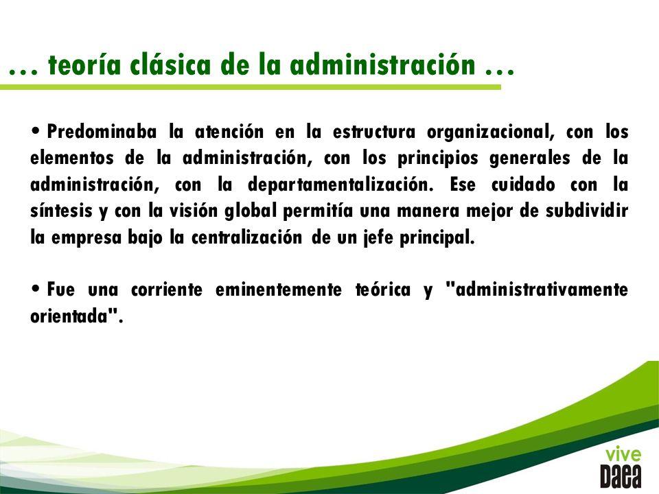 … teoría clásica de la administración … Predominaba la atención en la estructura organizacional, con los elementos de la administración, con los principios generales de la administración, con la departamentalización.