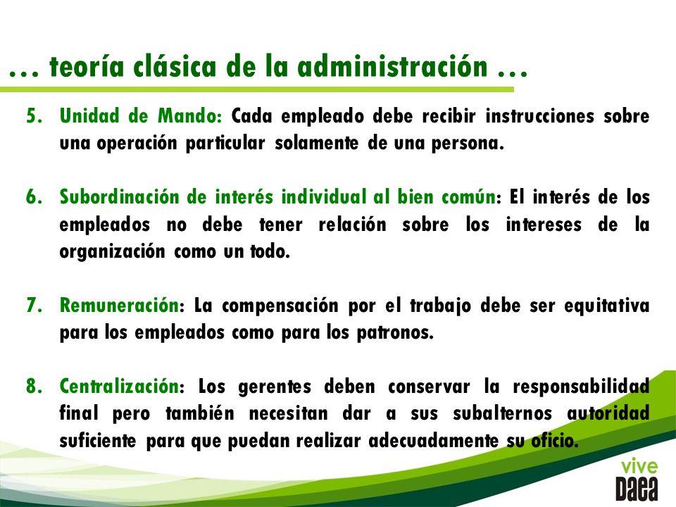 … teoría clásica de la administración … 5.Unidad de Mando: Cada empleado debe recibir instrucciones sobre una operación particular solamente de una persona.