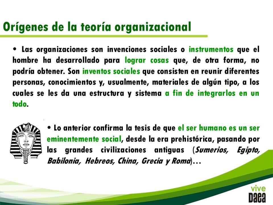 Orígenes de la teoría organizacional Las organizaciones son invenciones sociales o instrumentos que el hombre ha desarrollado para lograr cosas que, de otra forma, no podría obtener.