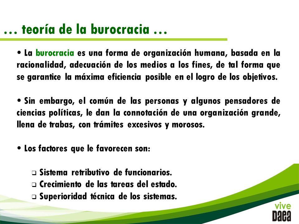 … teoría de la burocracia … La burocracia es una forma de organización humana, basada en la racionalidad, adecuación de los medios a los fines, de tal forma que se garantice la máxima eficiencia posible en el logro de los objetivos.